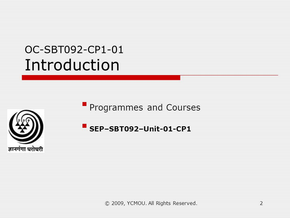 © 2009, YCMOU. All Rights Reserved.2 OC-SBT092-CP1-01 Introduction Programmes and Courses SEP–SBT092–Unit-01-CP1
