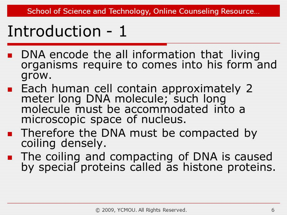 School of Science and Technology, Online Counseling Resource… Introduction-2 The DNA in eukaryotic organisms is highly organized into a compact threads along with some special proteins; this compact thread of DNA is called as chromosomes.