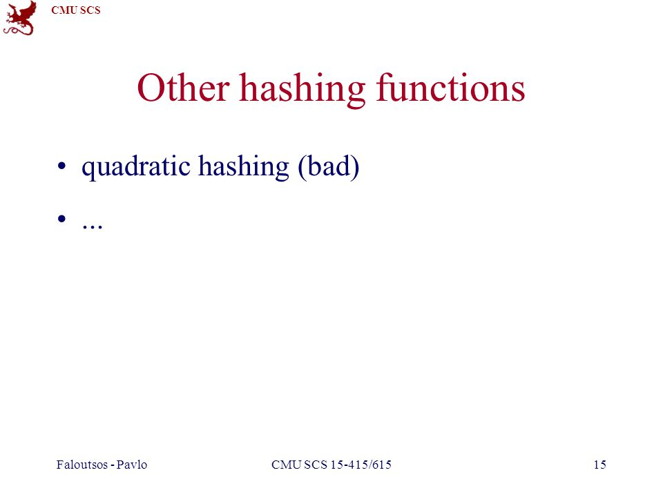 CMU SCS Faloutsos - PavloCMU SCS 15-415/61515 Other hashing functions quadratic hashing (bad)...