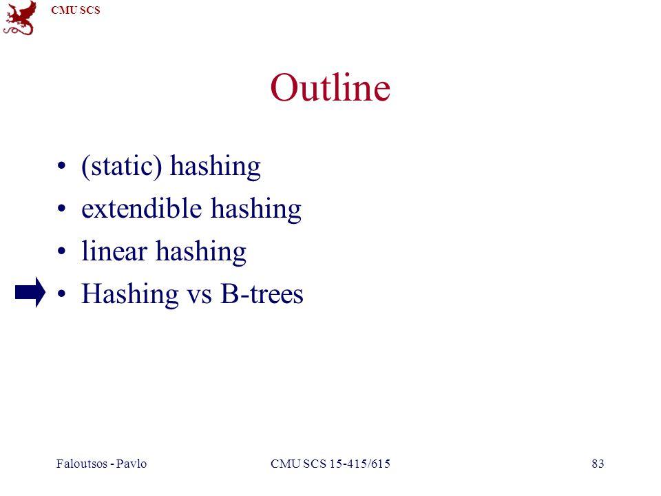 CMU SCS Faloutsos - PavloCMU SCS 15-415/61583 Outline (static) hashing extendible hashing linear hashing Hashing vs B-trees