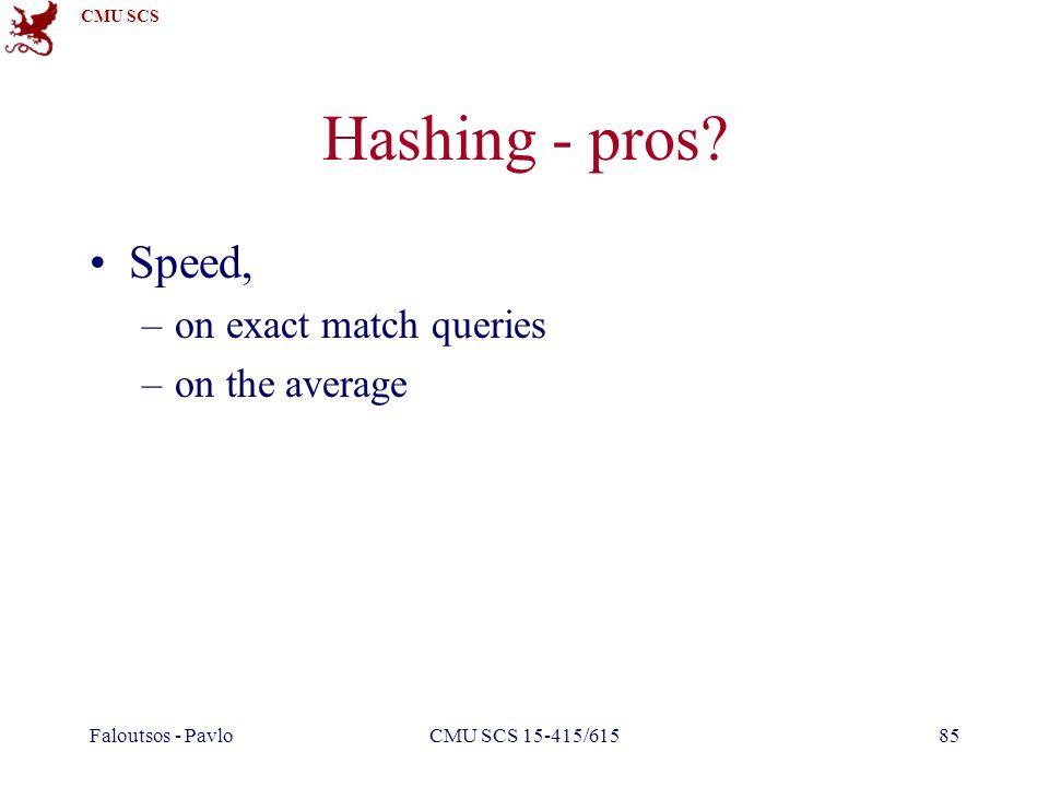 CMU SCS Faloutsos - PavloCMU SCS 15-415/61585 Hashing - pros? Speed, –on exact match queries –on the average