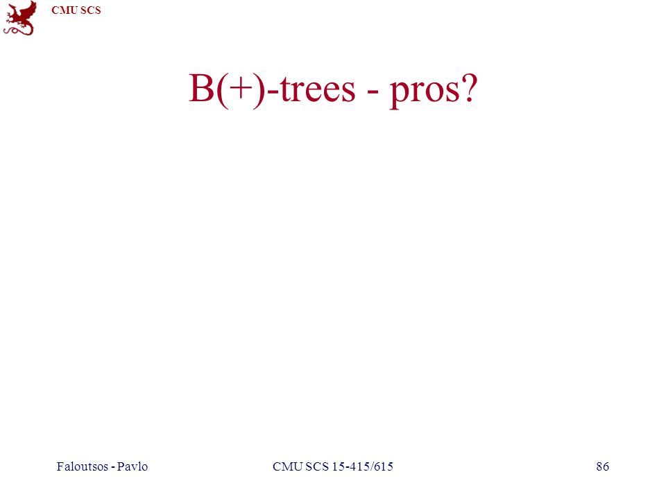 CMU SCS Faloutsos - PavloCMU SCS 15-415/61586 B(+)-trees - pros?