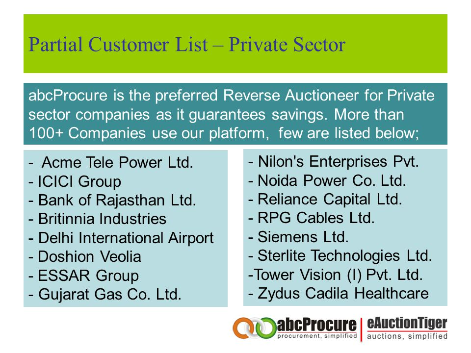 Partial Customer List – Private Sector abcProcure is the preferred Reverse Auctioneer for Private sector companies as it guarantees savings.