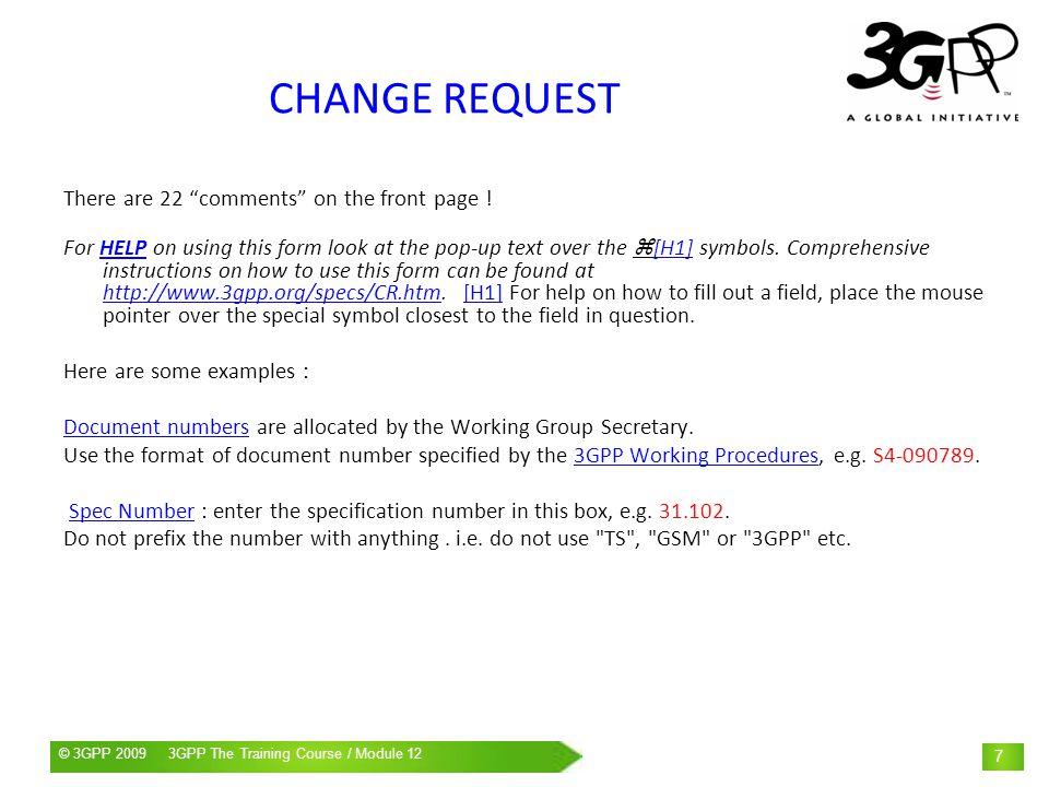 © 3GPP 2009 Mobile World Congress, Barcelona, 19 th February 2009© 3GPP 2009 3GPP The Training Course / Module 12 8 CHANGE REQUEST CR NumCR Num : enter the CR number here.