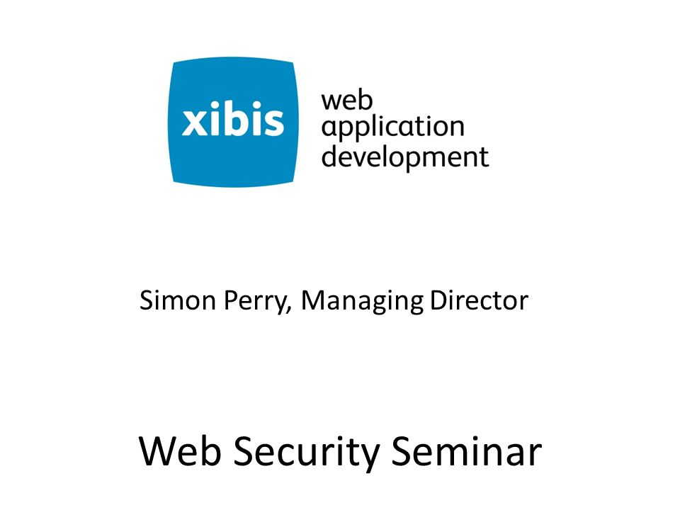 Web Security Seminar Simon Perry, Managing Director
