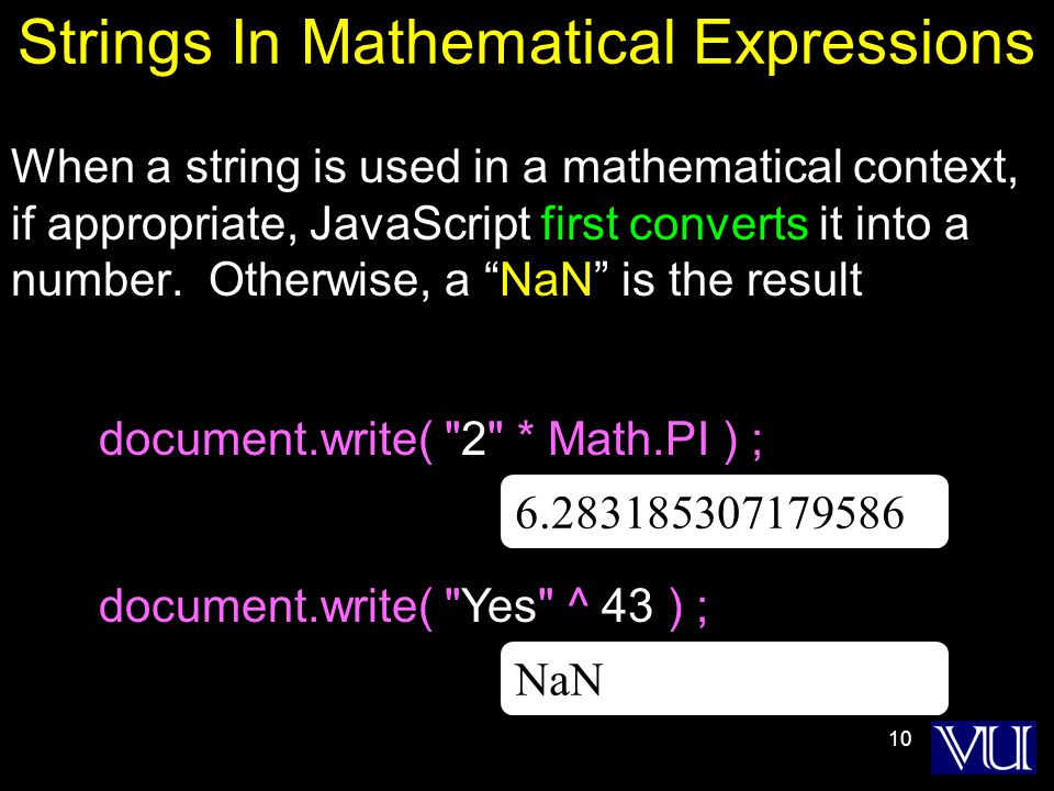 10 Strings In Mathematical Expressions When a string is used in a mathematical context, if appropriate, JavaScript first converts it into a number.