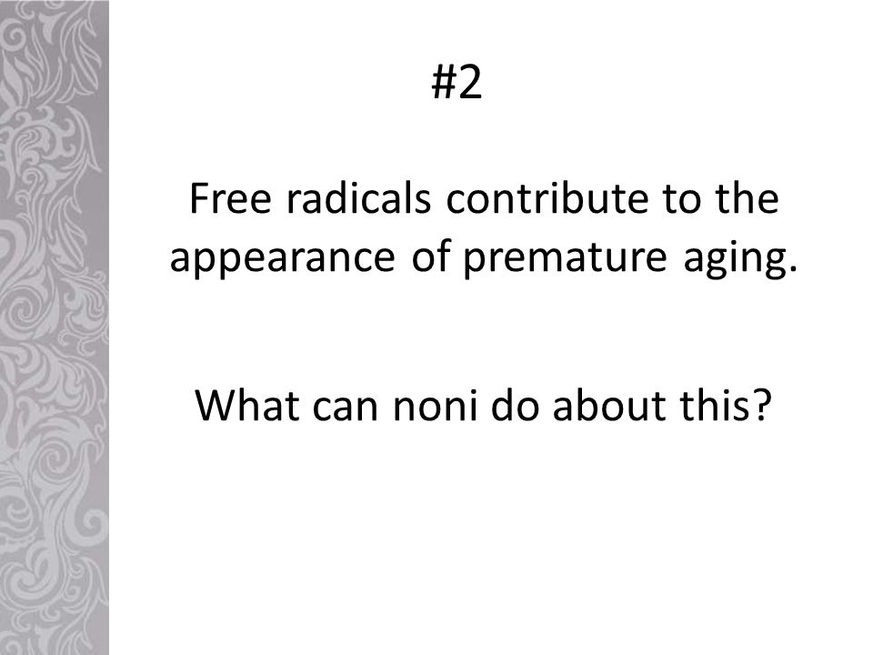 What can noni do about this? Free radicals contribute to the appearance of premature aging. #2