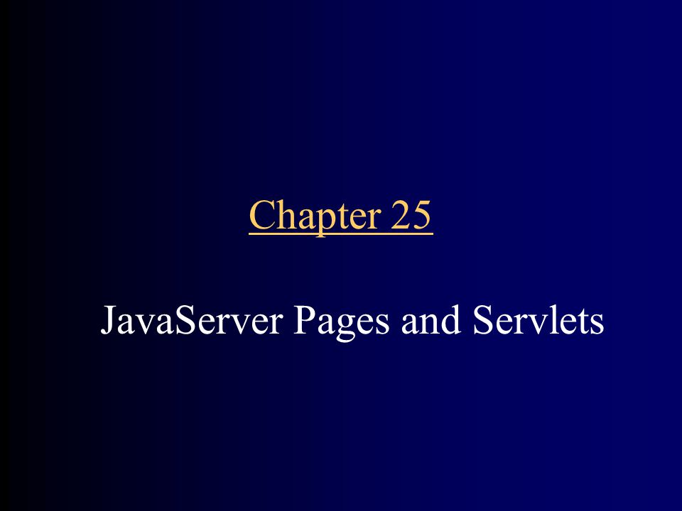 Chapter 25 JavaServer Pages and Servlets
