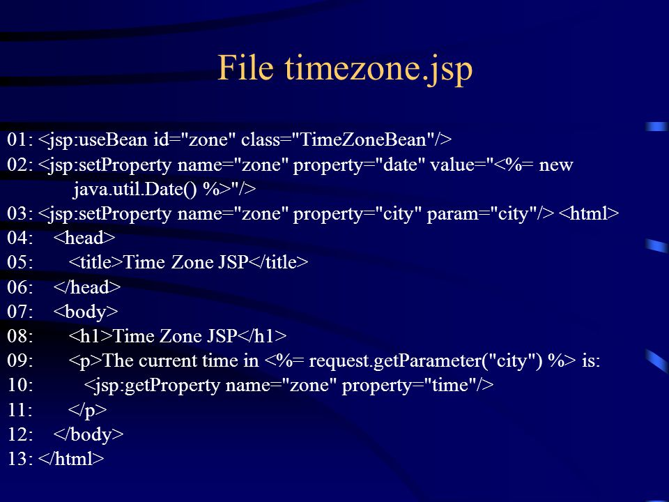 File timezone.jsp 01: 02: /> 03: 04: 05: Time Zone JSP 06: 07: 08: Time Zone JSP 09: The current time in is: 10: 11: 12: 13: