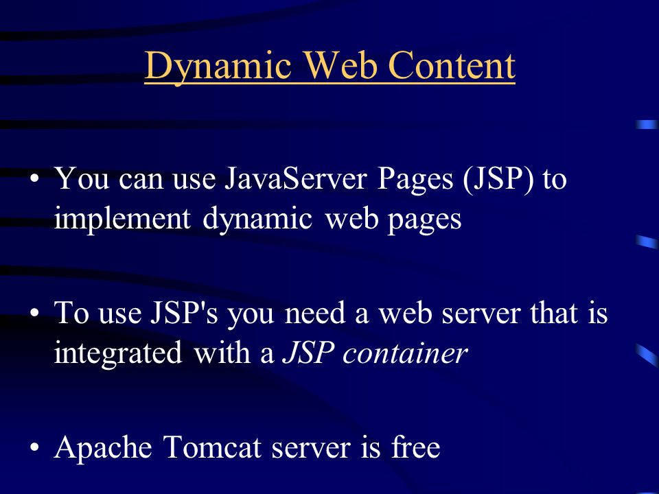 Dynamic Web Content You can use JavaServer Pages (JSP) to implement dynamic web pages To use JSP's you need a web server that is integrated with a JSP