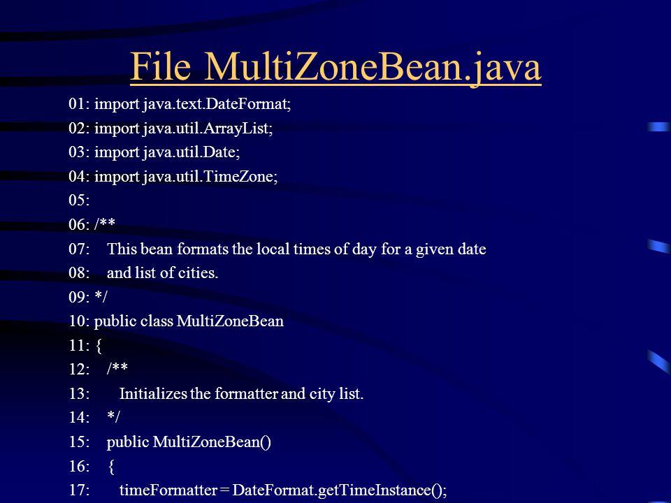 File MultiZoneBean.java 01: import java.text.DateFormat; 02: import java.util.ArrayList; 03: import java.util.Date; 04: import java.util.TimeZone; 05: