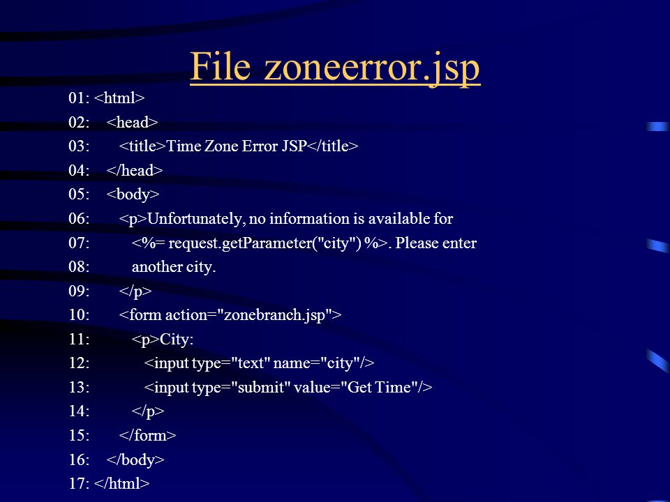 File zoneerror.jsp 01: 02: 03: Time Zone Error JSP 04: 05: 06: Unfortunately, no information is available for 07:.