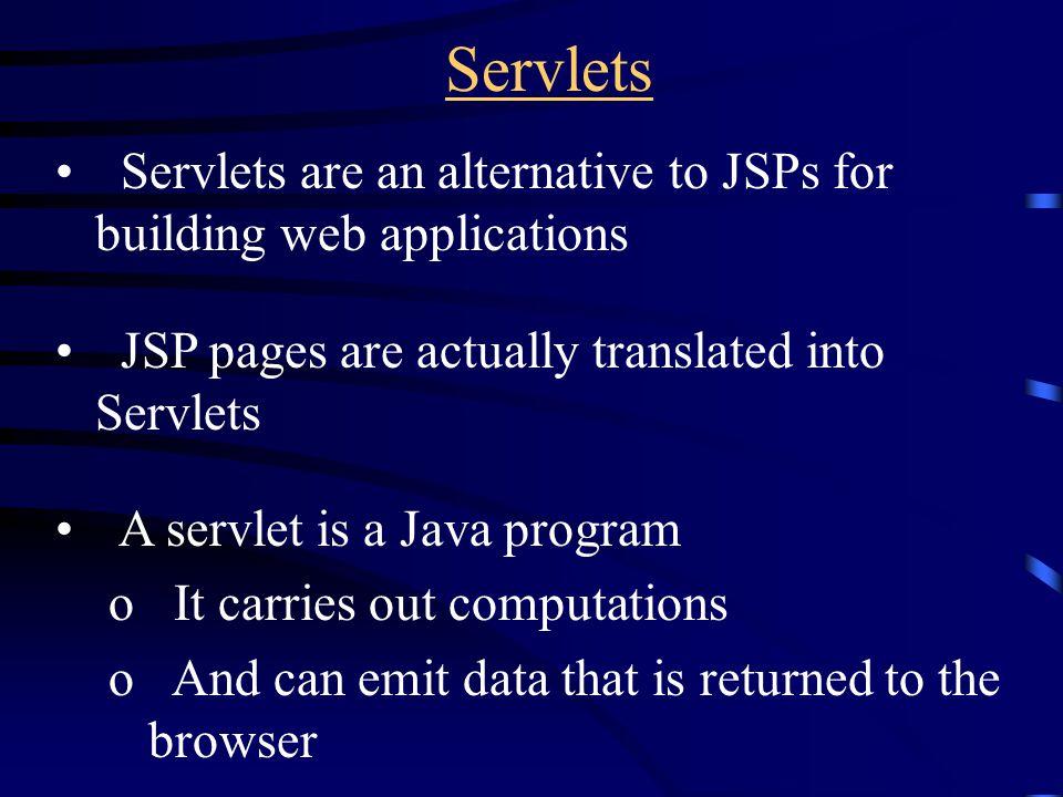 Servlets Servlets are an alternative to JSPs for building web applications JSP pages are actually translated into Servlets A servlet is a Java program