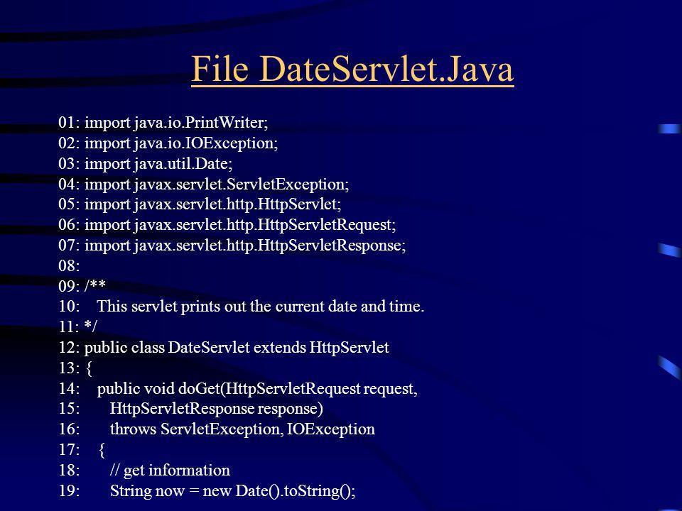 File DateServlet.Java 01: import java.io.PrintWriter; 02: import java.io.IOException; 03: import java.util.Date; 04: import javax.servlet.ServletExcep