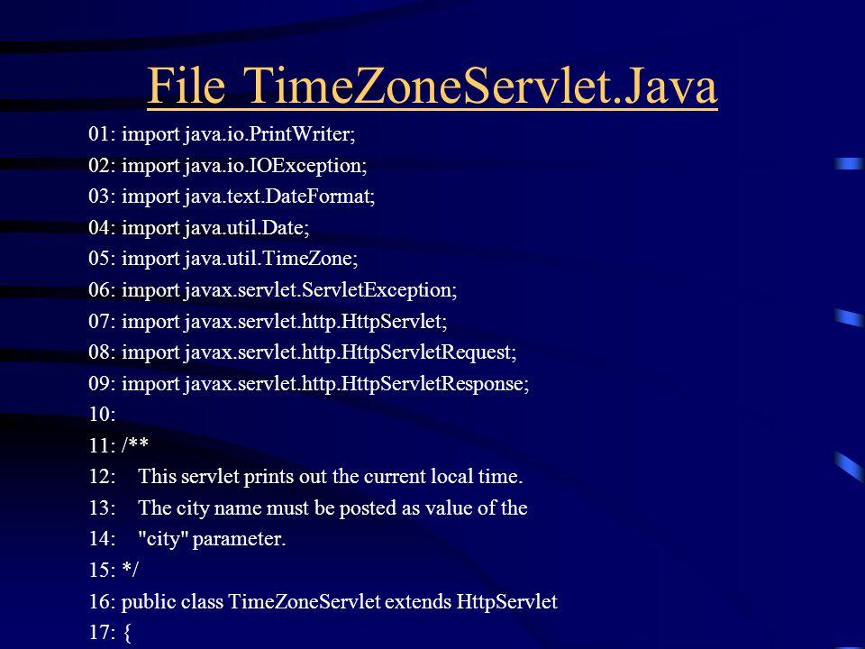 File TimeZoneServlet.Java 01: import java.io.PrintWriter; 02: import java.io.IOException; 03: import java.text.DateFormat; 04: import java.util.Date;
