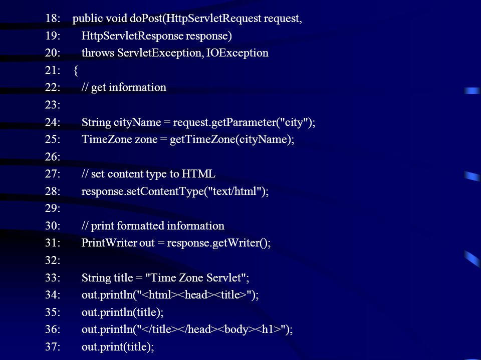 18: public void doPost(HttpServletRequest request, 19: HttpServletResponse response) 20: throws ServletException, IOException 21: { 22: // get informa