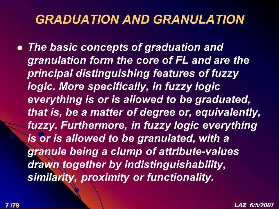 GRADUATION AND GRANULATION The basic concepts of graduation and granulation form the core of FL and are the principal distinguishing features of fuzzy