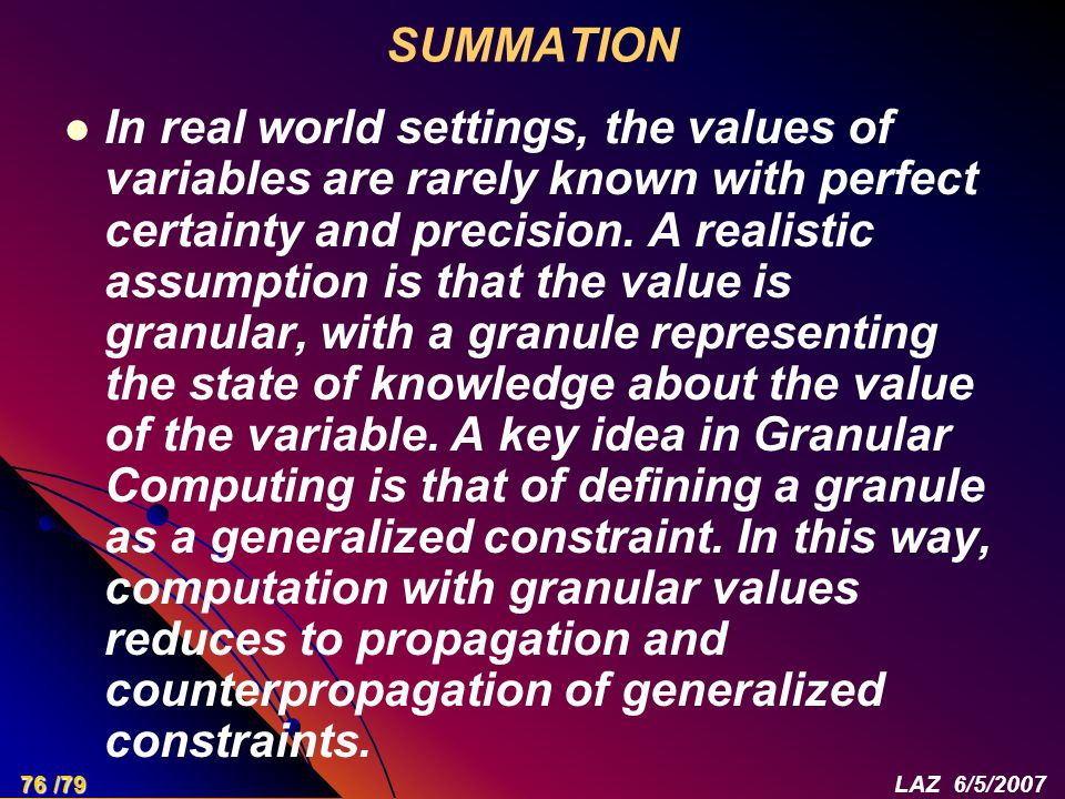 SUMMATION In real world settings, the values of variables are rarely known with perfect certainty and precision. A realistic assumption is that the va