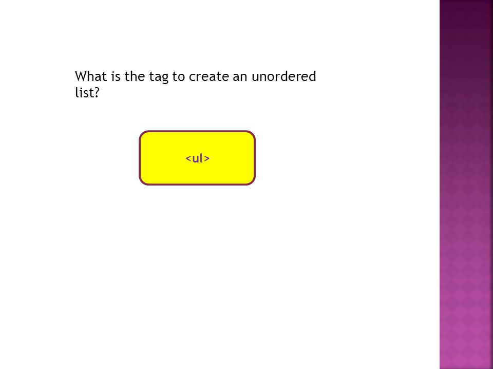 What is the tag to create an unordered list
