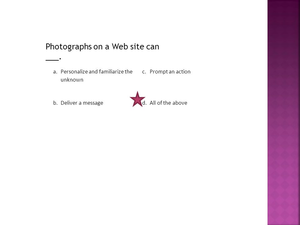 Photographs on a Web site can ___. a.