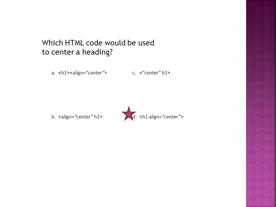 Which HTML code would be used to center a heading a. c. b. d.