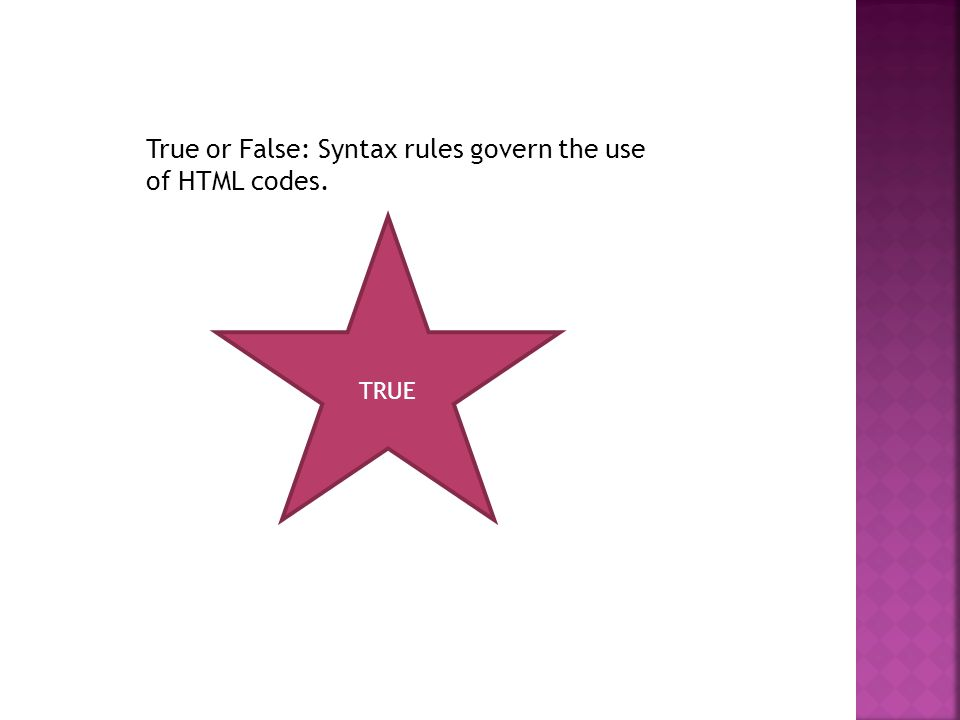 True or False: Syntax rules govern the use of HTML codes. TRUE