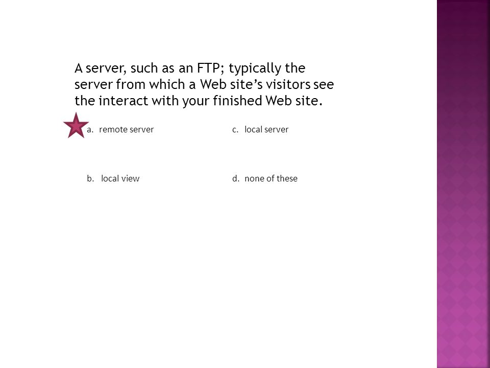 A server, such as an FTP; typically the server from which a Web site's visitors see the interact with your finished Web site.