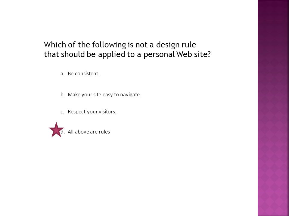 Which of the following is not a design rule that should be applied to a personal Web site.