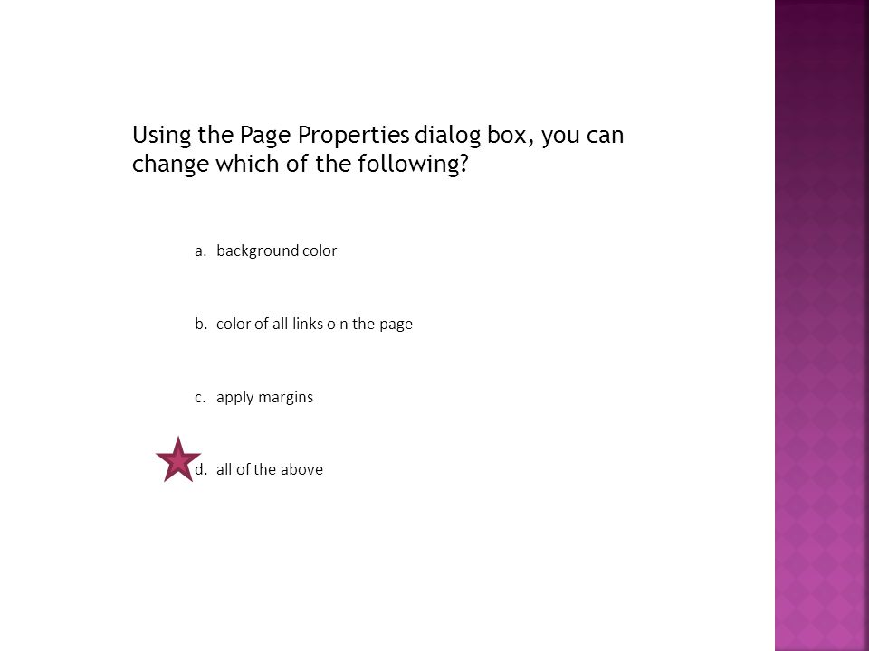 Using the Page Properties dialog box, you can change which of the following.