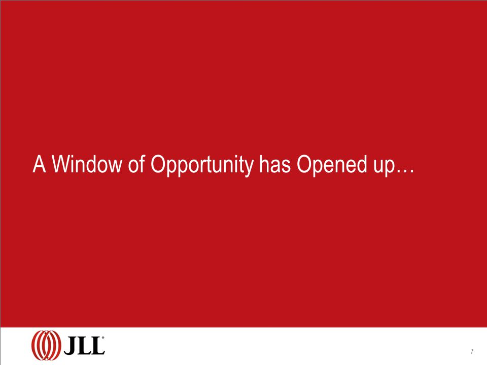 7 A Window of Opportunity has Opened up…