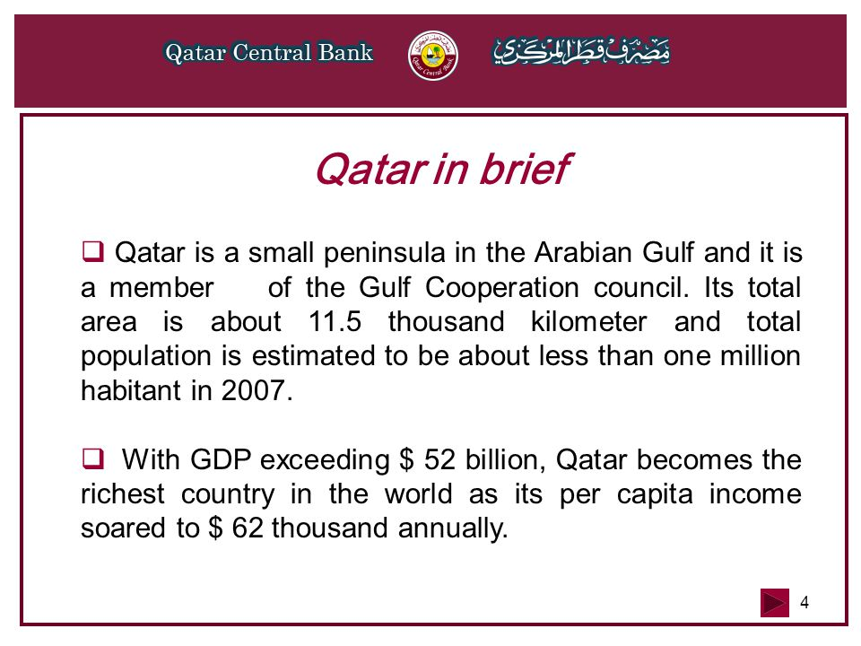 4 Qatar in brief  Q Qatar is a small peninsula in the Arabian Gulf and it is a member of the Gulf Cooperation council. Its total area is about 11.5