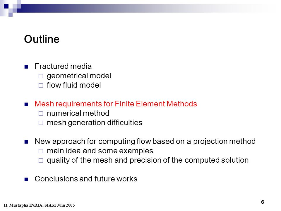 6 Outline Fractured media  geometrical model  flow fluid model Mesh requirements for Finite Element Methods  numerical method  mesh generation difficulties New approach for computing flow based on a projection method  main idea and some examples  quality of the mesh and precision of the computed solution Conclusions and future works H.