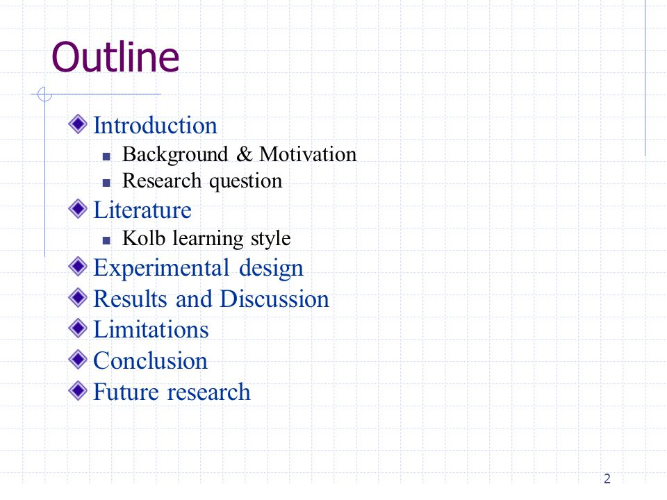 2 Outline Introduction Background & Motivation Research question Literature Kolb learning style Experimental design Results and Discussion Limitations Conclusion Future research