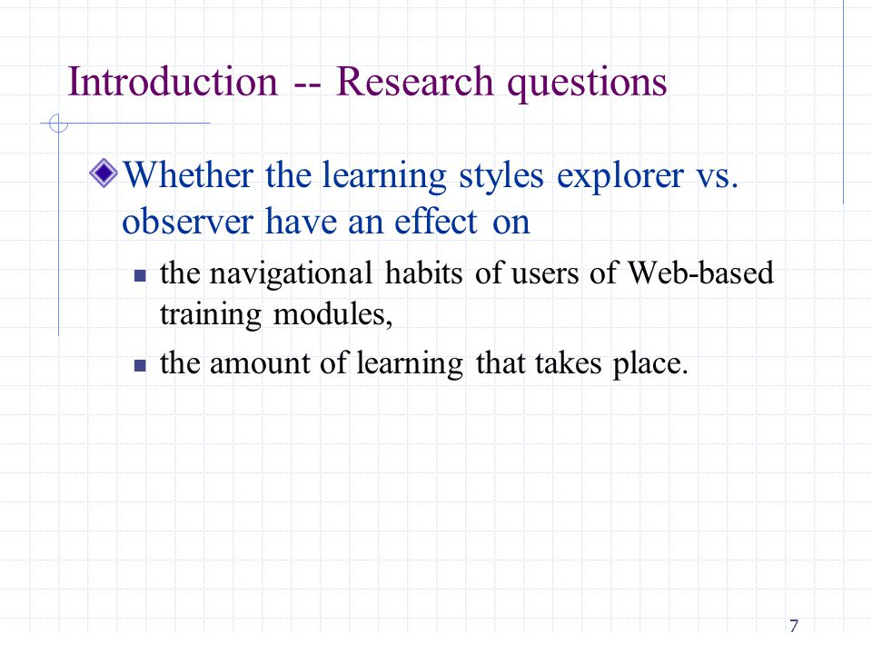 7 Introduction -- Research questions Whether the learning styles explorer vs.