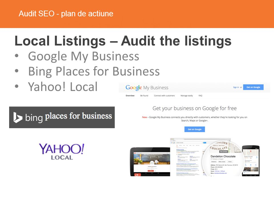 Audit SEO - plan de actiune Local Listings – Audit the listings Google My Business Bing Places for Business Yahoo.