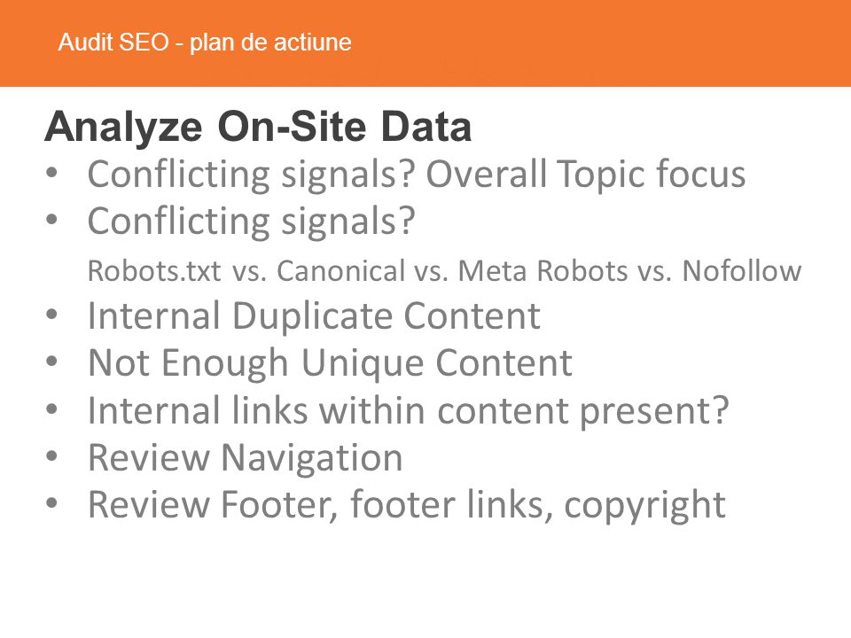 Audit SEO - plan de actiune Analyze On-Site Data Conflicting signals.