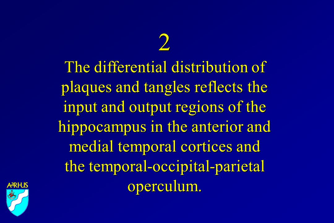2 The differential distribution of plaques and tangles reflects the input and output regions of the hippocampus in the anterior and medial temporal cortices and the temporal-occipital-parietal operculum.