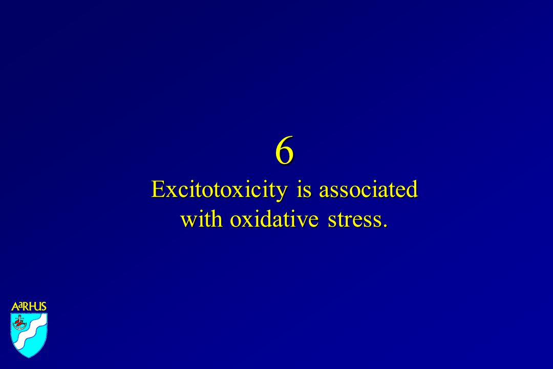 6 Excitotoxicity is associated with oxidative stress.