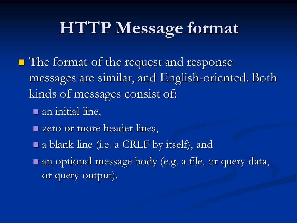 HTTP Message format The format of the request and response messages are similar, and English-oriented.