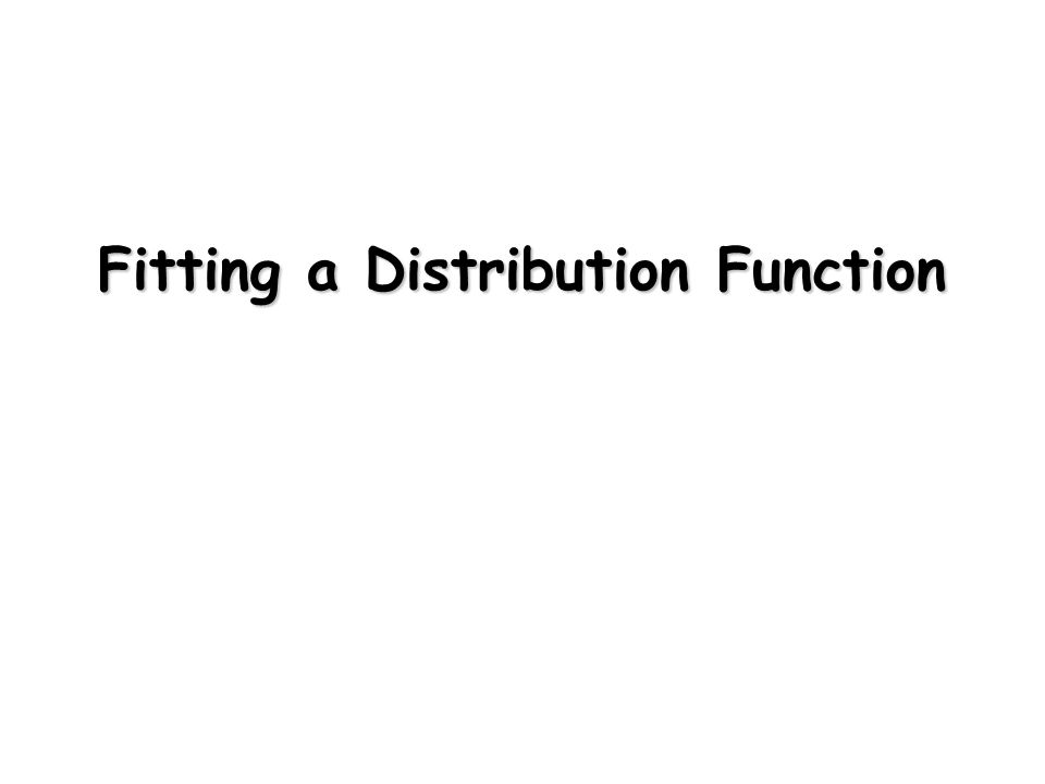 Fitting a Distribution Function