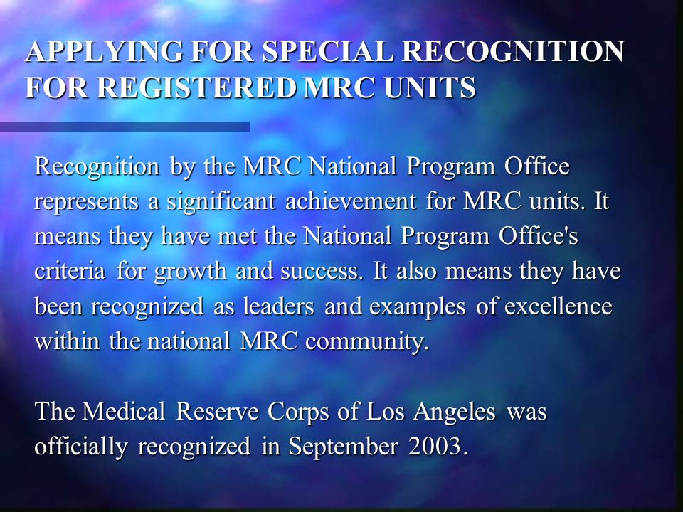 APPLYING FOR SPECIAL RECOGNITION FOR REGISTERED MRC UNITS Recognition by the MRC National Program Office represents a significant achievement for MRC