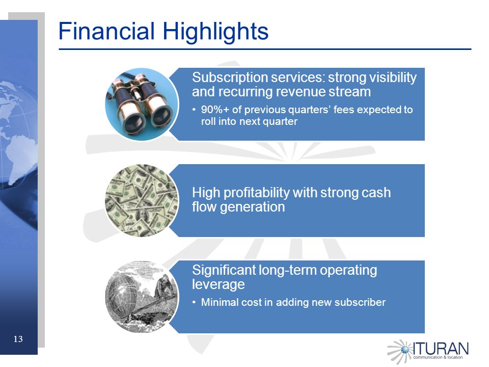 13 Financial Highlights Subscription services: strong visibility and recurring revenue stream 90%+ of previous quarters' fees expected to roll into next quarter High profitability with strong cash flow generation Significant long-term operating leverage Minimal cost in adding new subscriber