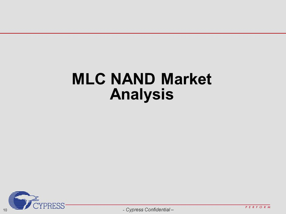 10 - Cypress Confidential – MLC NAND Market Analysis