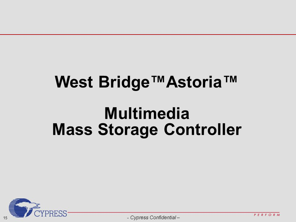 15 - Cypress Confidential – West Bridge™Astoria™ Multimedia Mass Storage Controller