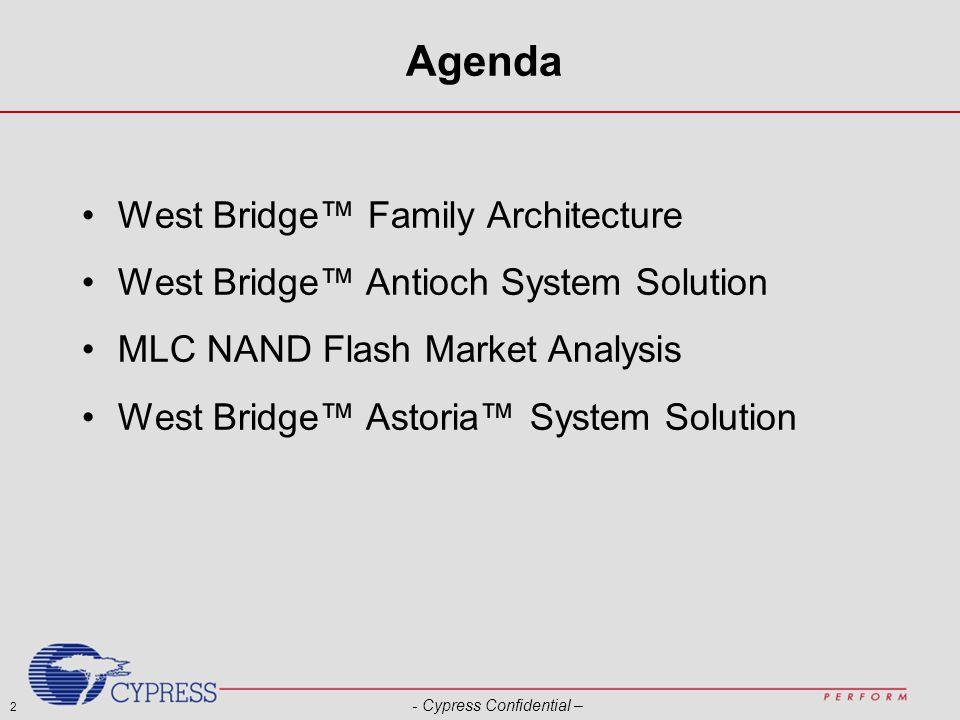 2 - Cypress Confidential – Agenda West Bridge™ Family Architecture West Bridge™ Antioch System Solution MLC NAND Flash Market Analysis West Bridge™ As