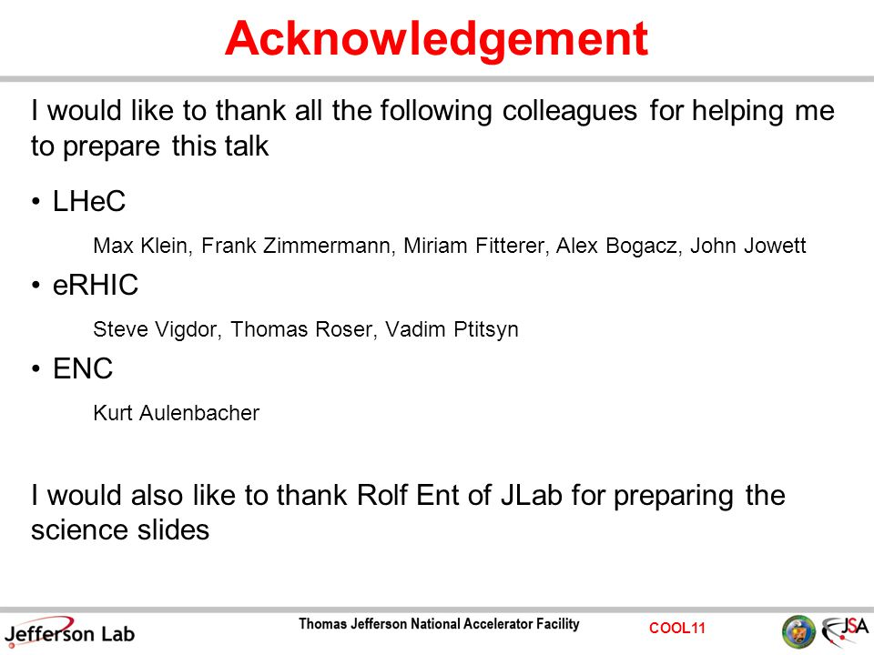 COOL11 Acknowledgement I would like to thank all the following colleagues for helping me to prepare this talk LHeC Max Klein, Frank Zimmermann, Miriam