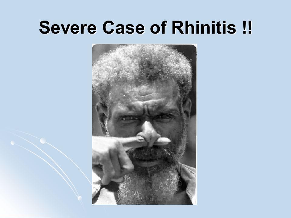 Severe Case of Rhinitis !!