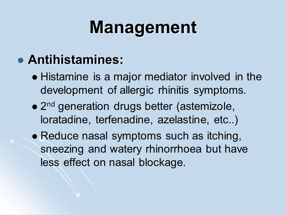 Management Antihistamines: Antihistamines: Histamine is a major mediator involved in the development of allergic rhinitis symptoms. 2 nd generation dr