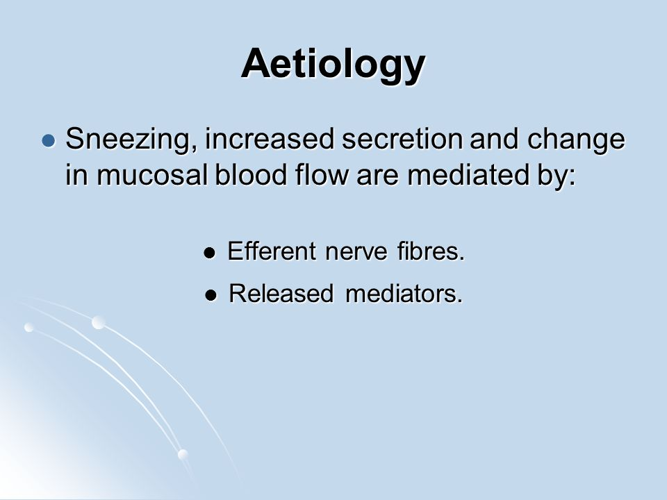 Aetiology Sneezing, increased secretion and change in mucosal blood flow are mediated by: Sneezing, increased secretion and change in mucosal blood fl