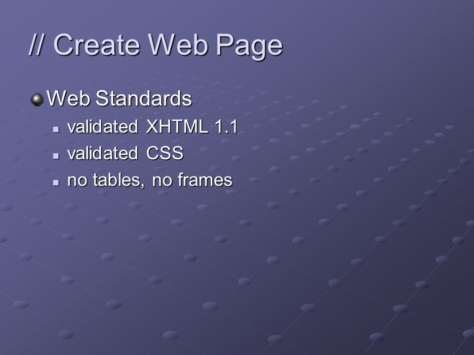 // Create Web Page Web Standards validated XHTML 1.1 validated XHTML 1.1 validated CSS validated CSS no tables, no frames no tables, no frames